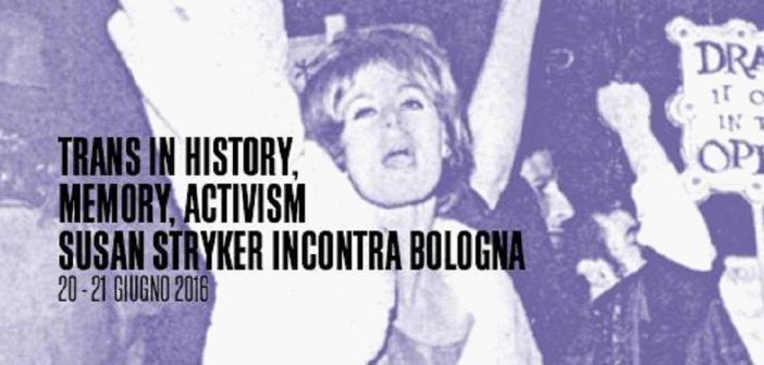 Trans in History, Memory and Activism, Susan Stryker in Bologna (Italy).